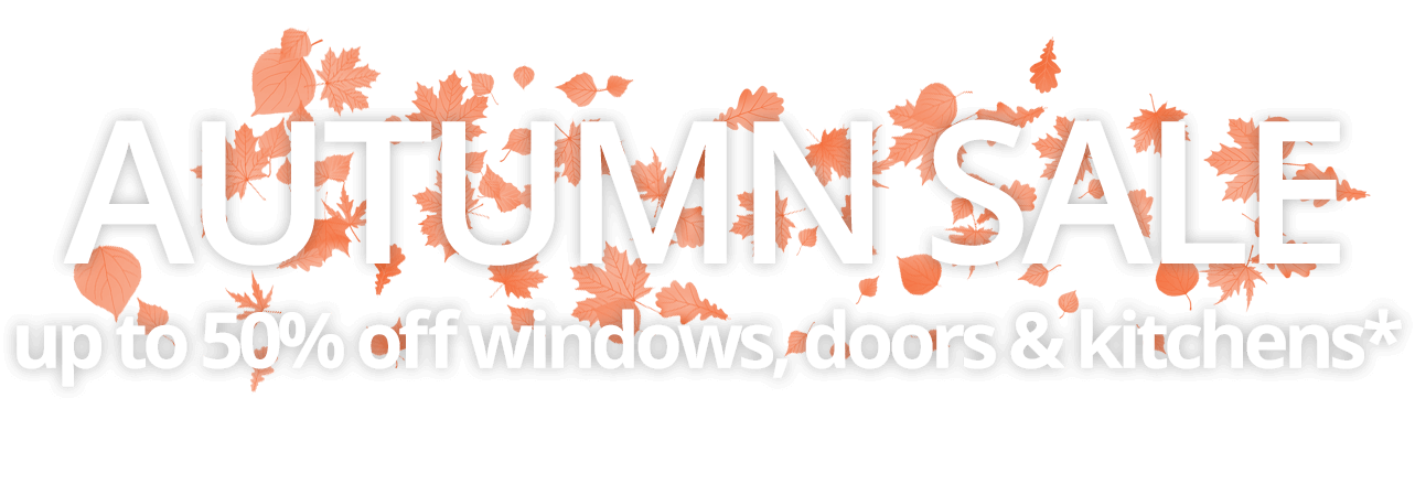 Autumn sale. Up to 50% off windows, doors & kitchens*